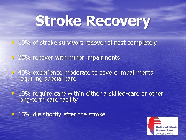Stroke Recovery • 10% of stroke survivors recover almost completely • 25% recover with