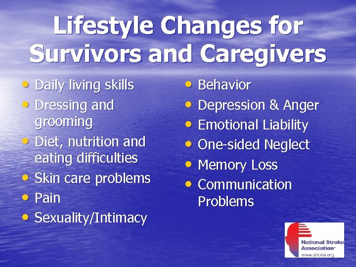 Lifestyle Changes for Survivors and Caregivers • Daily living skills • Dressing and •