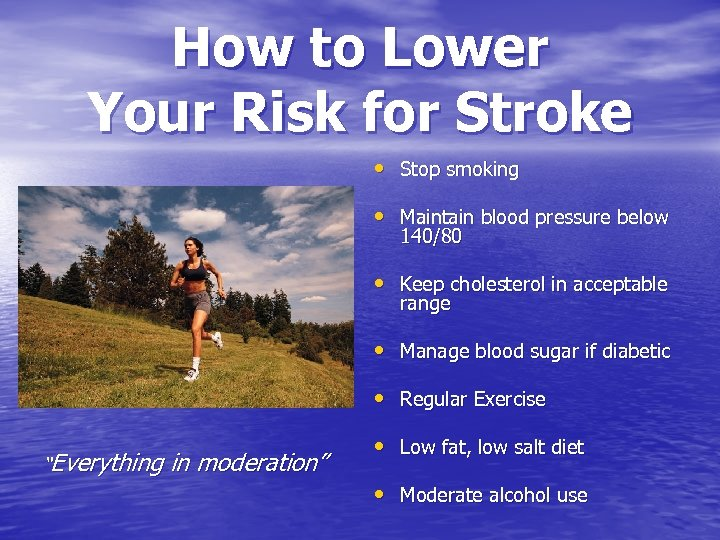 How to Lower Your Risk for Stroke • Stop smoking • Maintain blood pressure