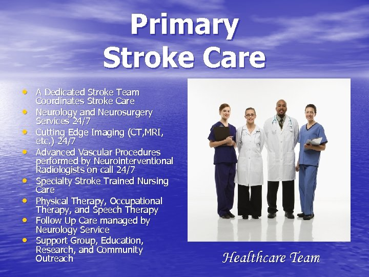 Primary Stroke Care • A Dedicated Stroke Team • • Coordinates Stroke Care Neurology