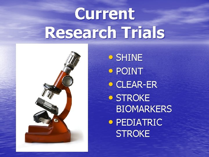 Current Research Trials • SHINE • POINT • CLEAR-ER • STROKE BIOMARKERS • PEDIATRIC