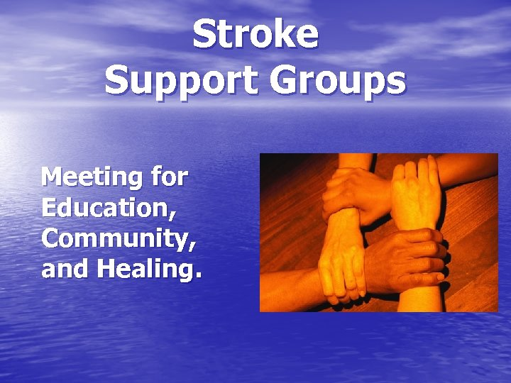 Stroke Support Groups Meeting for Education, Community, and Healing.