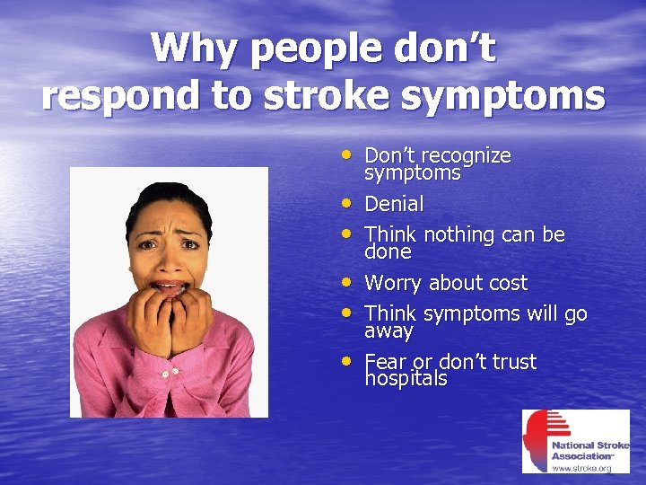 Why people don't respond to stroke symptoms • Don't recognize • • • symptoms