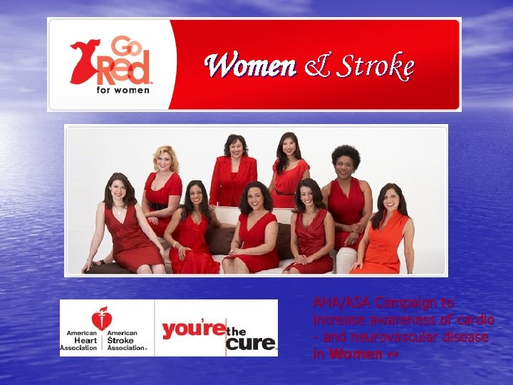Women & Stroke AHA/ASA Campaign to increase awareness of cardio - and neurovascular disease