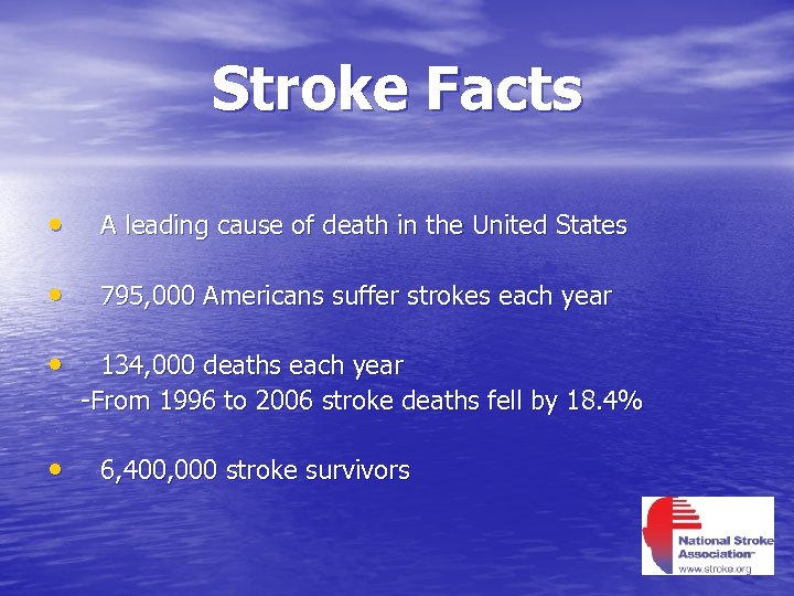 Stroke Facts • A leading cause of death in the United States • 795,