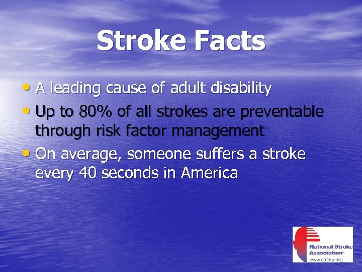 Stroke Facts • A leading cause of adult disability • Up to 80% of