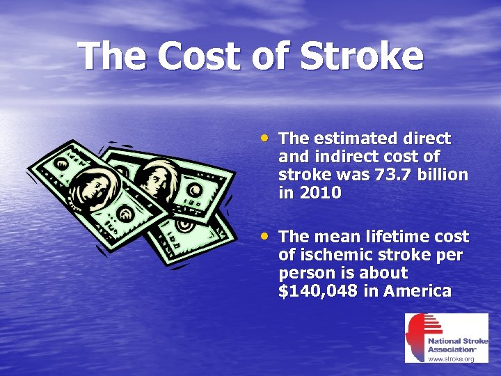 The Cost of Stroke • The estimated direct and indirect cost of stroke was