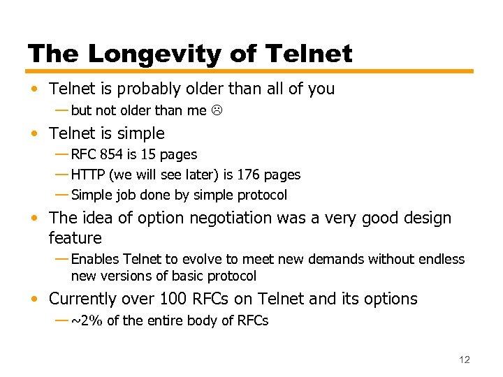 The Longevity of Telnet • Telnet is probably older than all of you —