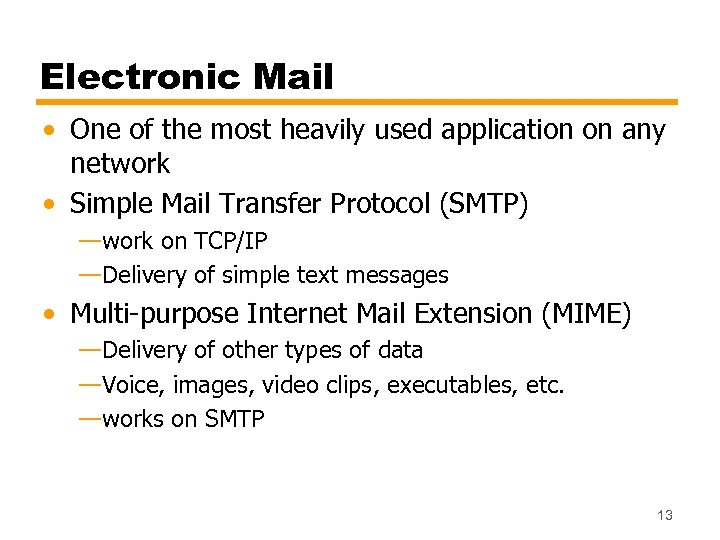 Electronic Mail • One of the most heavily used application on any network •