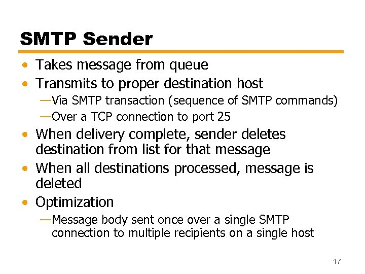 SMTP Sender • Takes message from queue • Transmits to proper destination host —Via