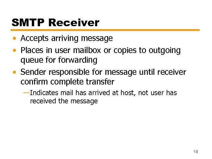 SMTP Receiver • Accepts arriving message • Places in user mailbox or copies to