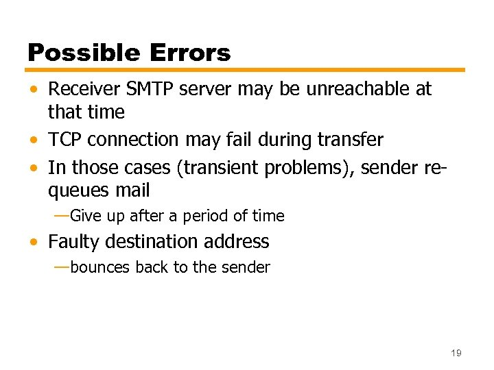 Possible Errors • Receiver SMTP server may be unreachable at that time • TCP