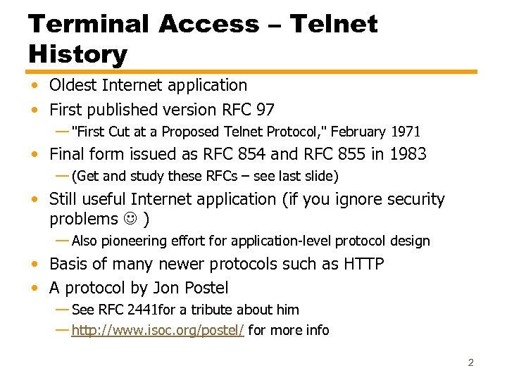 Terminal Access – Telnet History • Oldest Internet application • First published version RFC