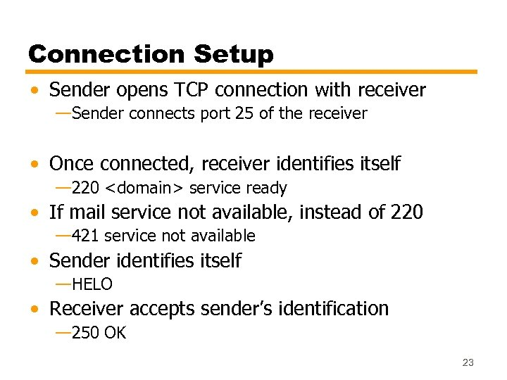 Connection Setup • Sender opens TCP connection with receiver —Sender connects port 25 of