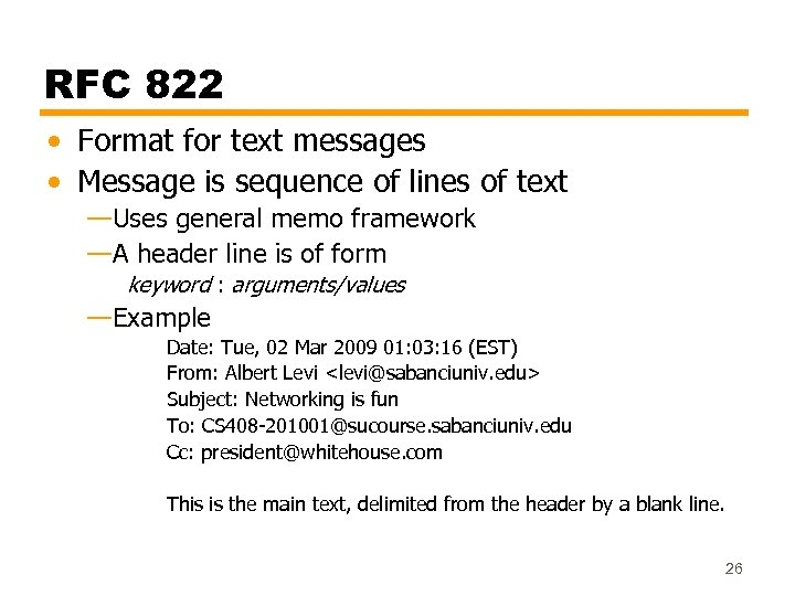 RFC 822 • Format for text messages • Message is sequence of lines of