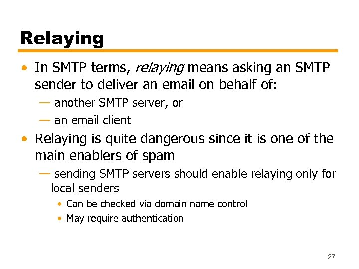 Relaying • In SMTP terms, relaying means asking an SMTP sender to deliver an