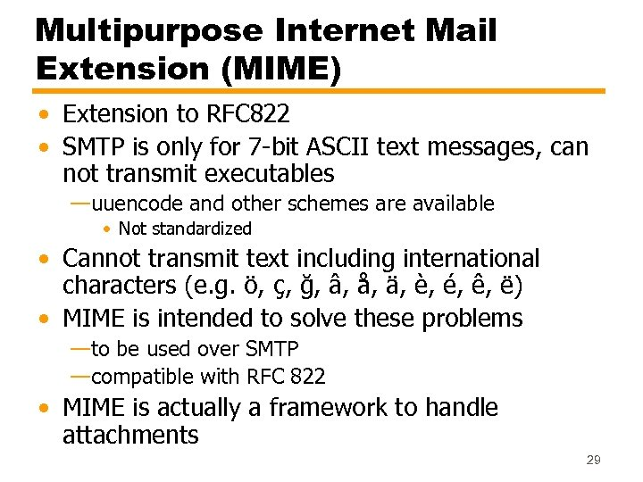 Multipurpose Internet Mail Extension (MIME) • Extension to RFC 822 • SMTP is only
