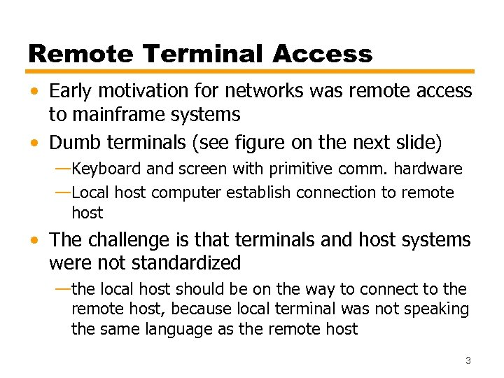 Remote Terminal Access • Early motivation for networks was remote access to mainframe systems