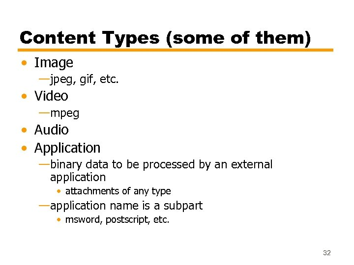 Content Types (some of them) • Image —jpeg, gif, etc. • Video —mpeg •