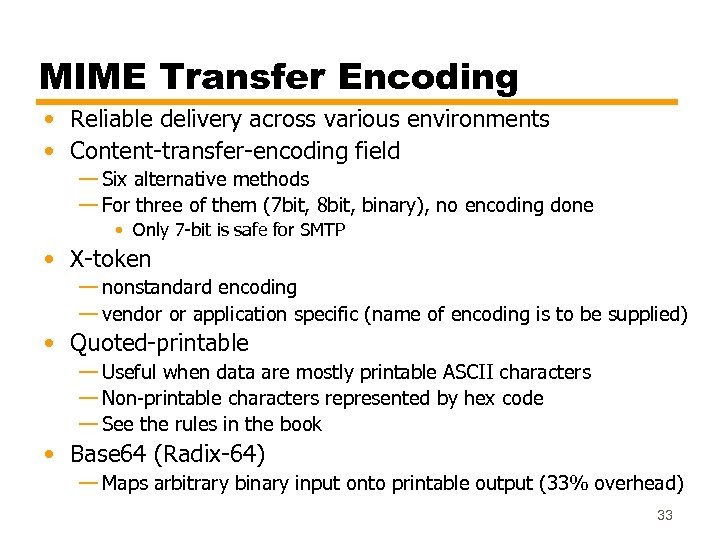 MIME Transfer Encoding • Reliable delivery across various environments • Content-transfer-encoding field — Six