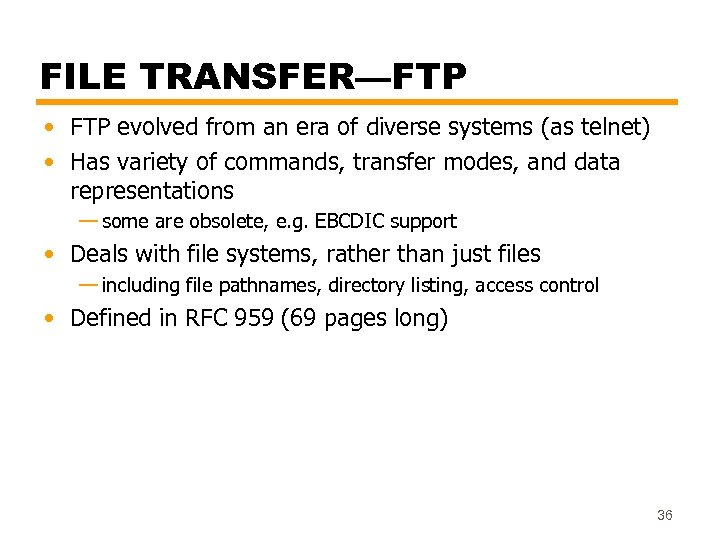 FILE TRANSFER—FTP • FTP evolved from an era of diverse systems (as telnet) •