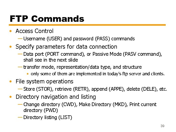 FTP Commands • Access Control — Username (USER) and password (PASS) commands • Specify