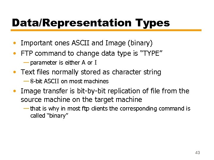 Data/Representation Types • Important ones ASCII and Image (binary) • FTP command to change