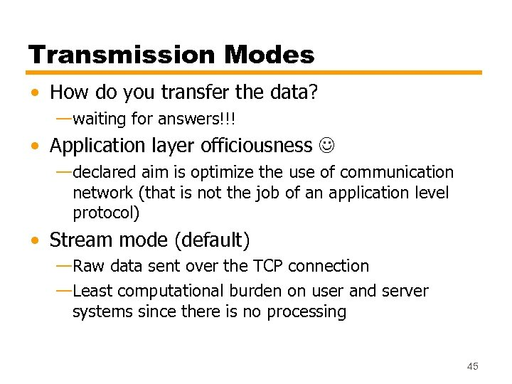 Transmission Modes • How do you transfer the data? —waiting for answers!!! • Application