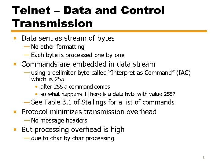 Telnet – Data and Control Transmission • Data sent as stream of bytes —