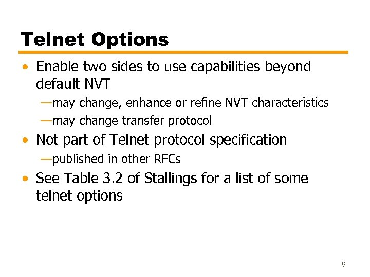 Telnet Options • Enable two sides to use capabilities beyond default NVT —may change,