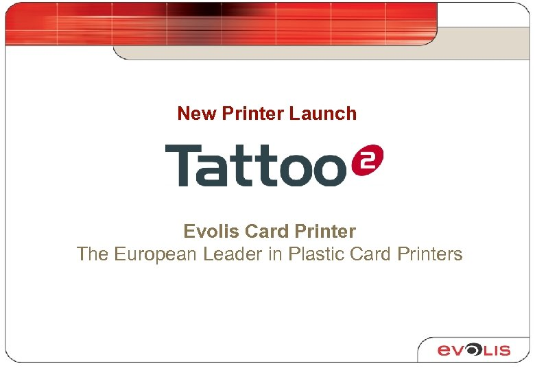 New Printer Launch Evolis Card Printer The European Leader in Plastic Card Printers