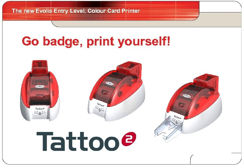 The new Evolis Entry Level, Colour Card Printer 4 Go badge, print yourself!