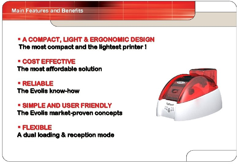 Main Features and Benefits 8 § A COMPACT, LIGHT & ERGONOMIC DESIGN The most