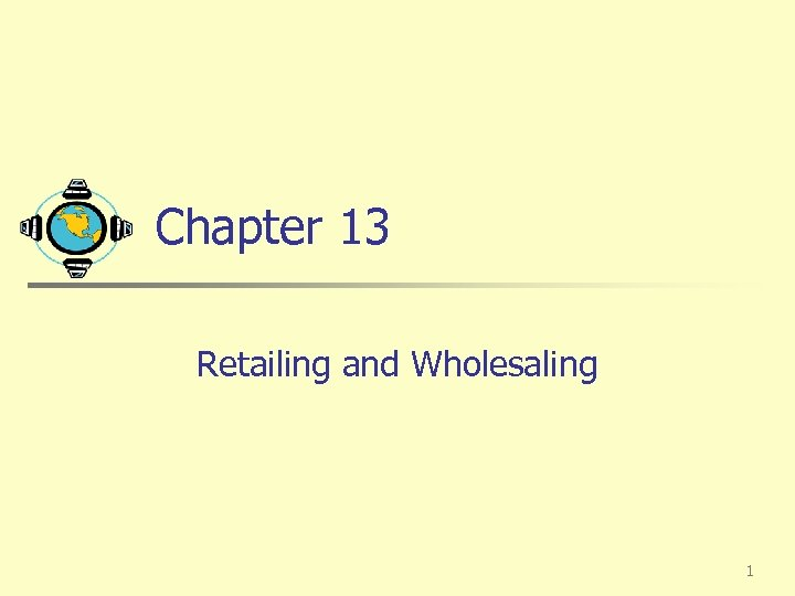 Chapter 13 Retailing and Wholesaling 1