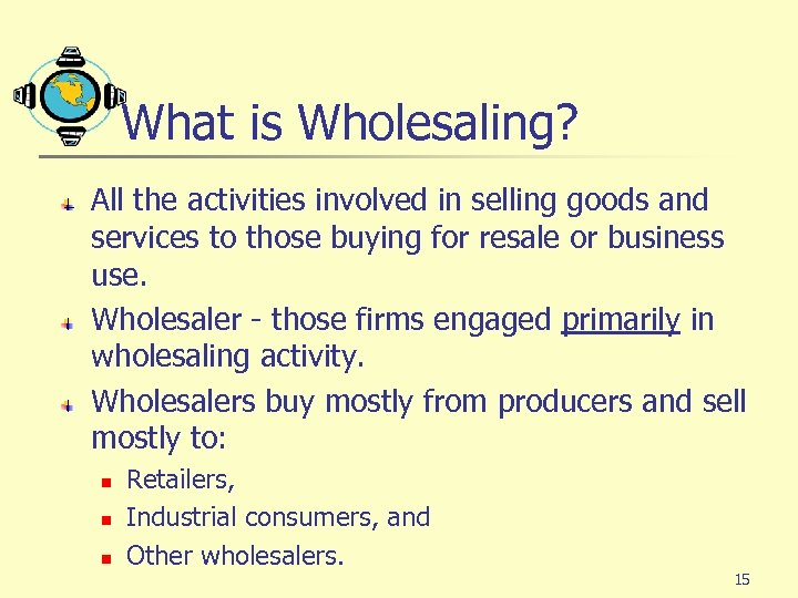 What is Wholesaling? All the activities involved in selling goods and services to those