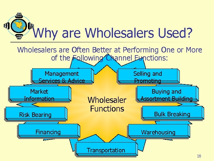 Why are Wholesalers Used? Wholesalers are Often Better at Performing One or More of