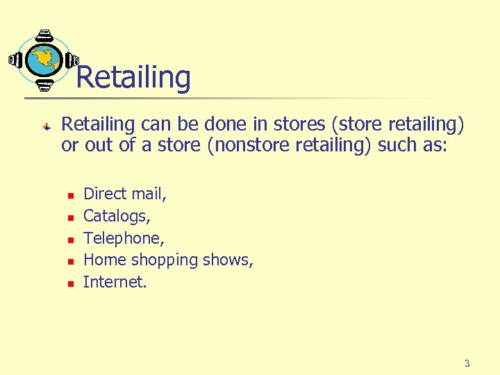Retailing can be done in stores (store retailing) or out of a store (nonstore
