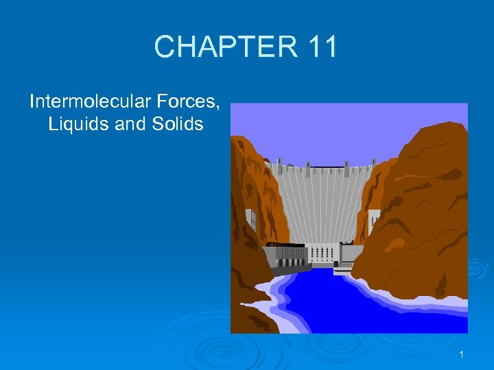 CHAPTER 11 Intermolecular Forces, Liquids and Solids 1