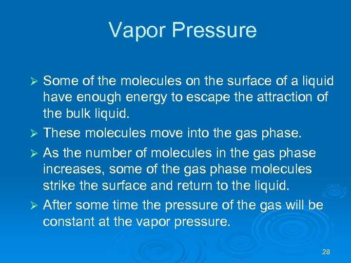 Vapor Pressure Some of the molecules on the surface of a liquid have enough
