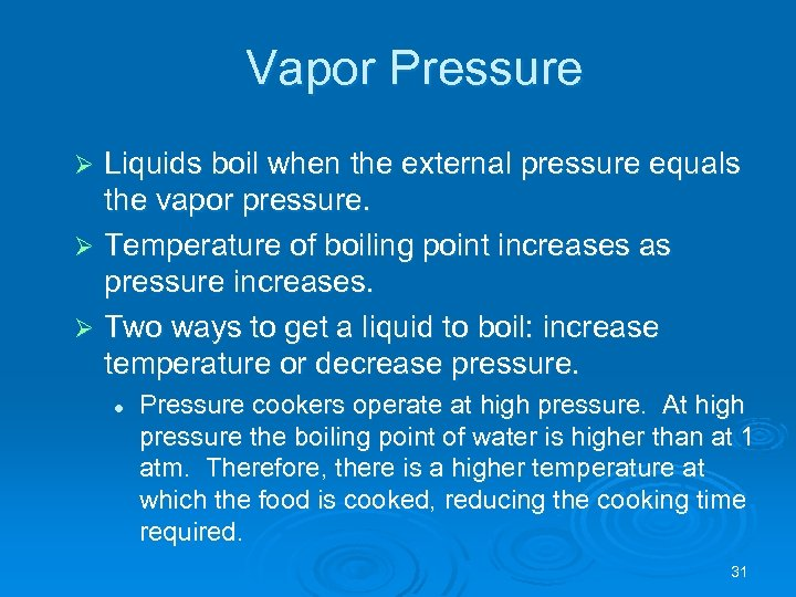 Vapor Pressure Liquids boil when the external pressure equals the vapor pressure. Ø Temperature