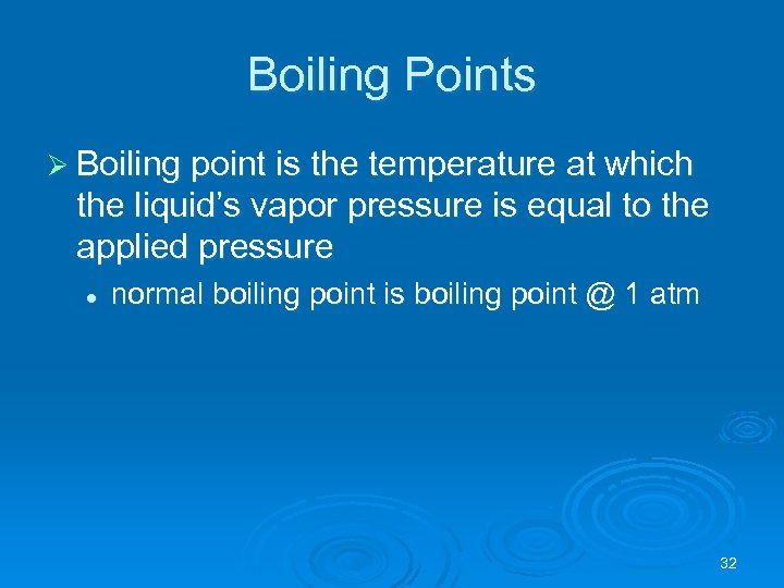 Boiling Points Ø Boiling point is the temperature at which the liquid's vapor pressure