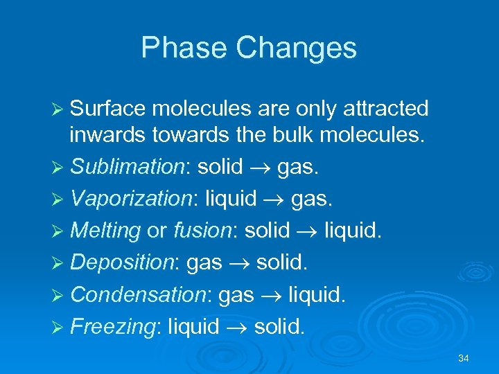 Phase Changes Ø Surface molecules are only attracted inwards towards the bulk molecules. Ø