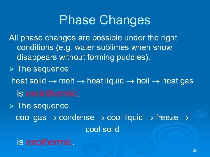Phase Changes All phase changes are possible under the right conditions (e. g. water