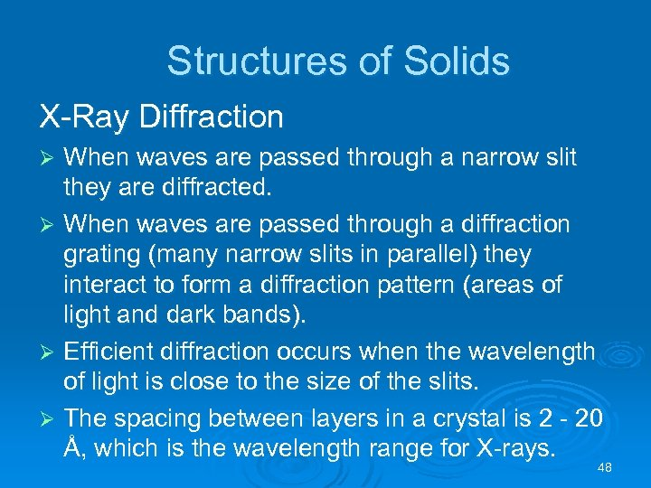 Structures of Solids X-Ray Diffraction When waves are passed through a narrow slit they