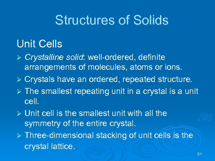 Structures of Solids Unit Cells Crystalline solid: well-ordered, definite arrangements of molecules, atoms or