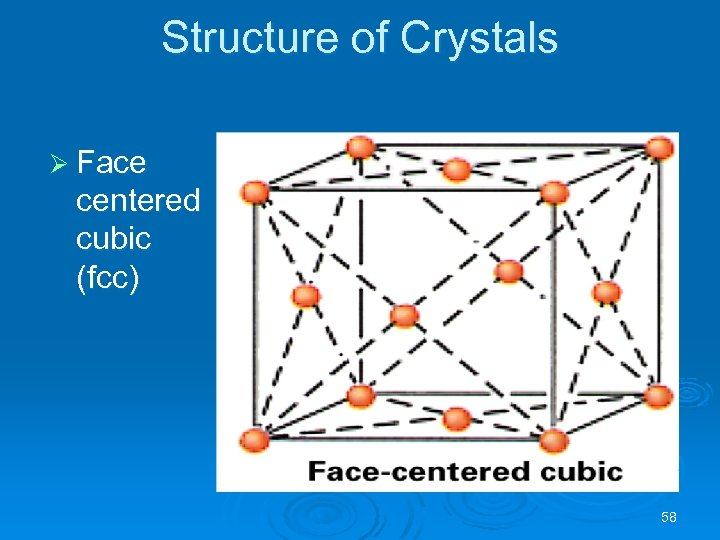 Structure of Crystals Ø Face centered cubic (fcc) 58