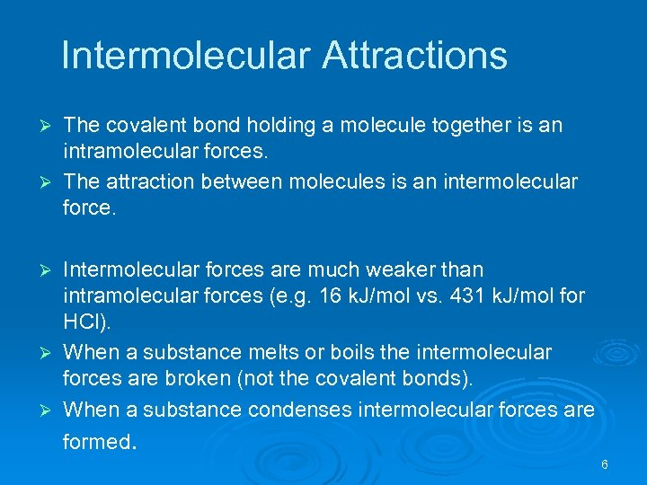 Intermolecular Attractions The covalent bond holding a molecule together is an intramolecular forces. Ø