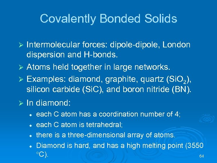 Covalently Bonded Solids Intermolecular forces: dipole-dipole, London dispersion and H-bonds. Ø Atoms held together