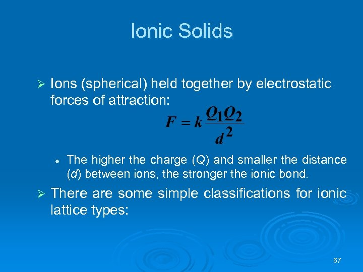 Ionic Solids Ø Ions (spherical) held together by electrostatic forces of attraction: l Ø