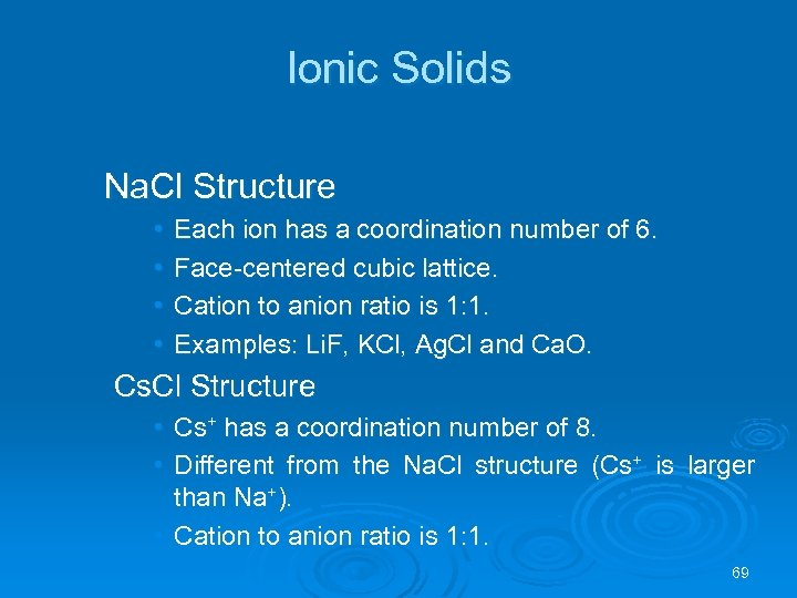 Ionic Solids Na. Cl Structure • • Each ion has a coordination number of